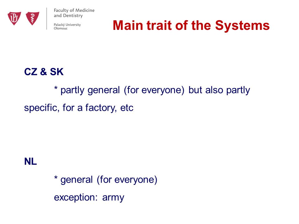 Main trait of the Systems CZ & SK * partly general (for everyone) but also partly specific, for a factory, etc NL * general (for everyone) exception: army