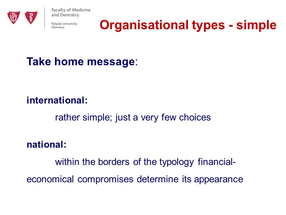 Organisational types - simple Take home message: international: rather simple; just a very few choices national: within the borders of the typology financial- economical compromises determine its appearance