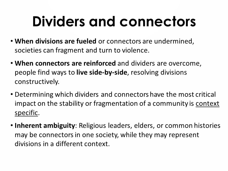 Dividers and connectors When divisions are fueled or connectors are undermined, societies can fragment and turn to violence.