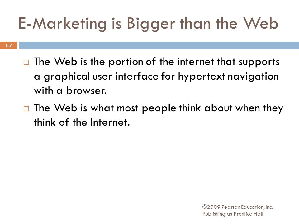 E-Marketing is Bigger than the Web ©2009 Pearson Education, Inc.