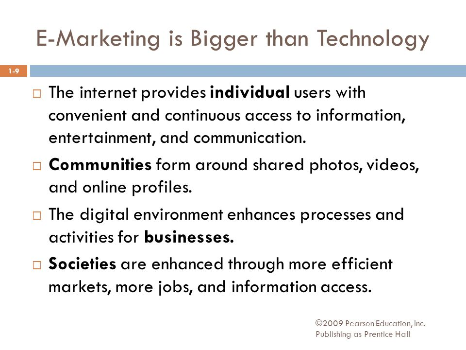 E-Marketing is Bigger than Technology ©2009 Pearson Education, Inc.