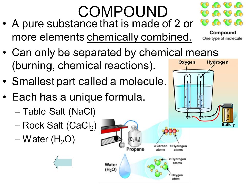 COMPOUND A pure substance that is made of 2 or more elements chemically combined.