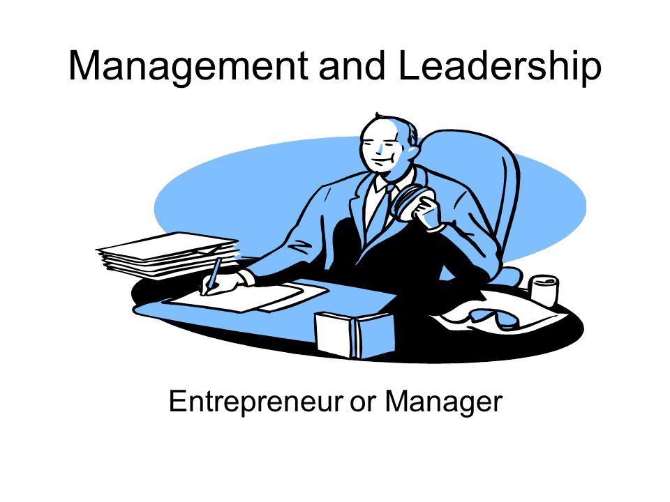 Management and Leadership Entrepreneur or Manager