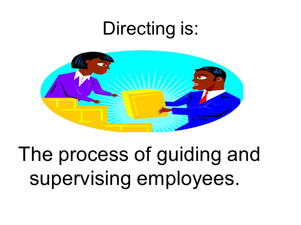 Directing is: The process of guiding and supervising employees.
