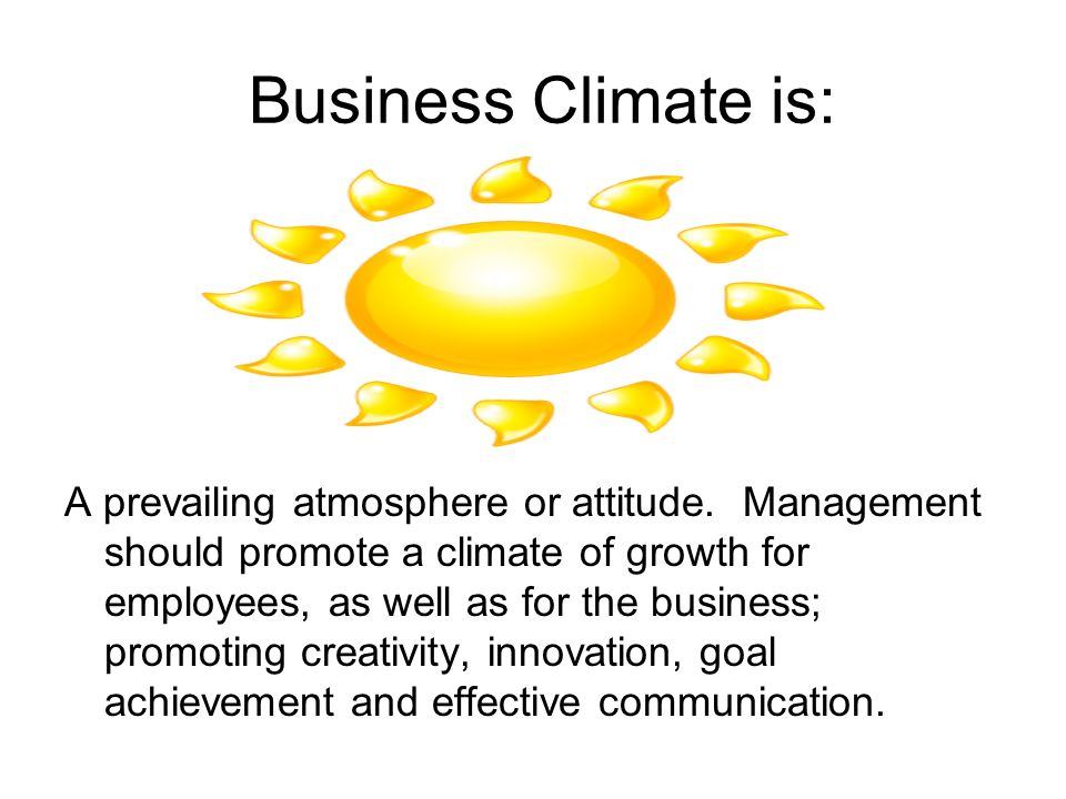 Business Climate is: A prevailing atmosphere or attitude.