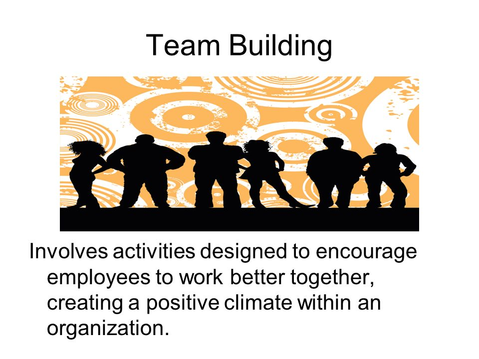 Team Building Involves activities designed to encourage employees to work better together, creating a positive climate within an organization.