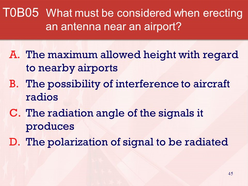 44 T0B04 What is an important consideration when putting up an antenna.