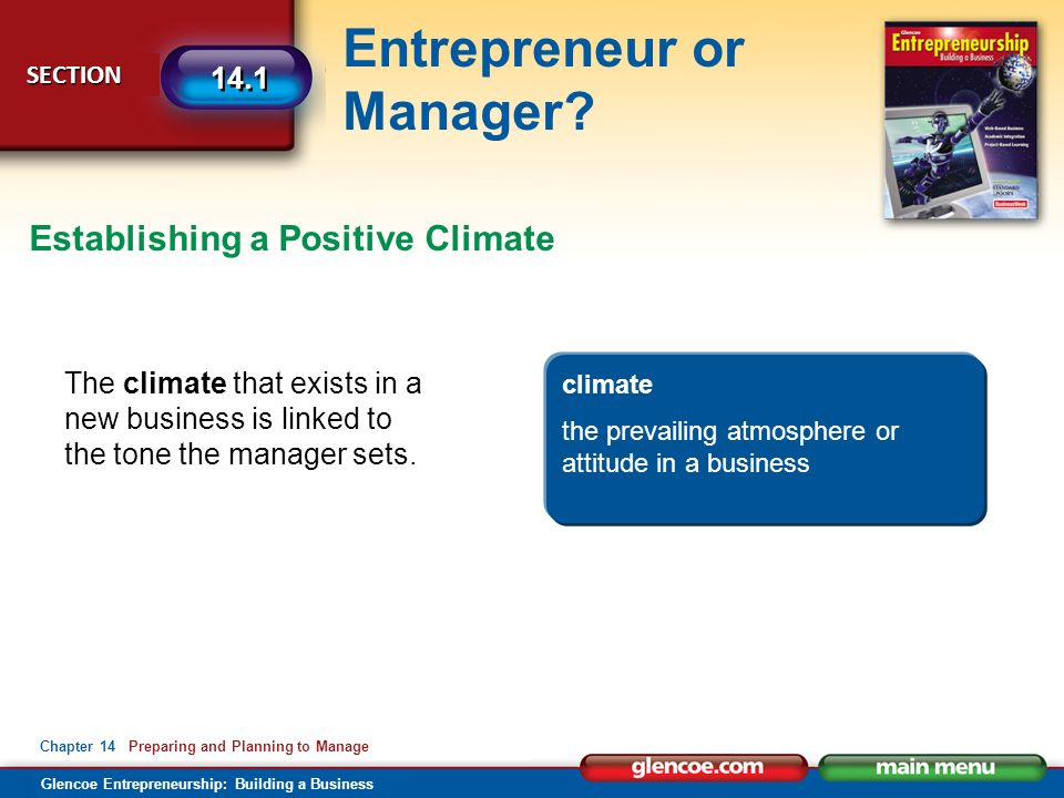 Glencoe Entrepreneurship: Building a Business Entrepreneur or Manager? SECTION SECTION 14.1 Chapter 14 Preparing and Planning to Manage The climate th