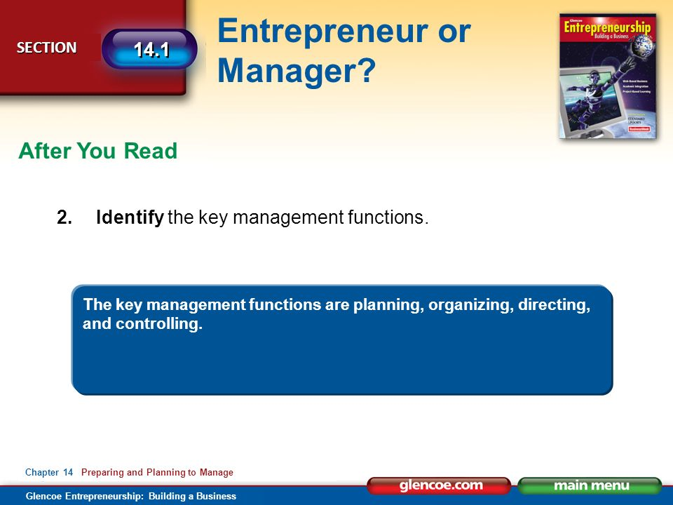 Glencoe Entrepreneurship: Building a Business Entrepreneur or Manager? SECTION SECTION 14.1 Chapter 14 Preparing and Planning to Manage After You Read