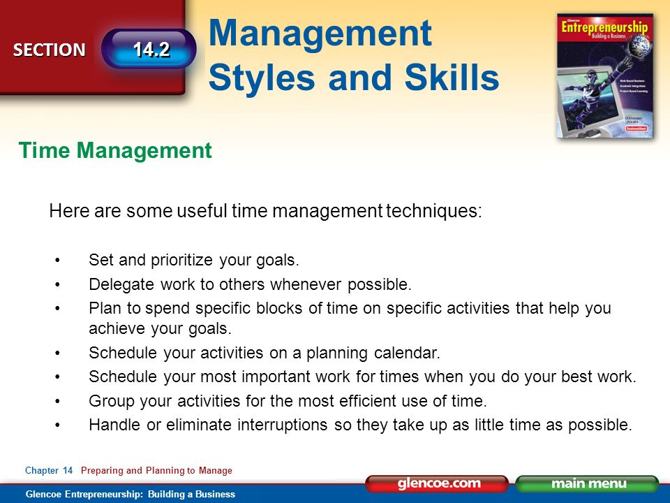 Management Styles and Skills Glencoe Entrepreneurship: Building a Business SECTION Chapter 14 Preparing and Planning to Manage 14.2 Here are some useful time management techniques: Set and prioritize your goals.