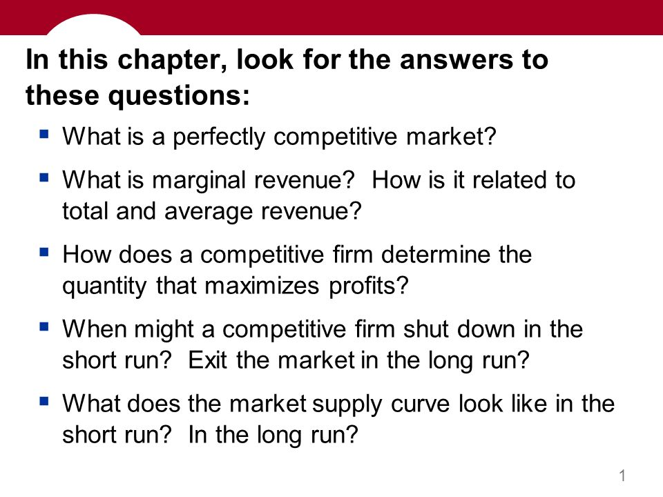 1 In this chapter, look for the answers to these questions:  What is a perfectly competitive market.