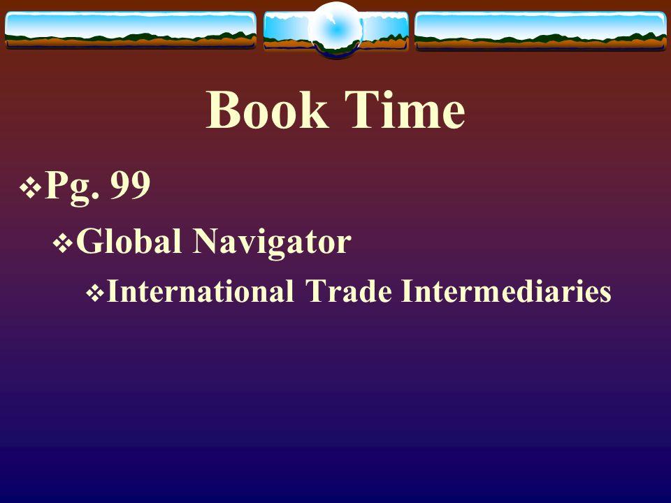 Book Time  Pg. 99  Global Navigator  International Trade Intermediaries