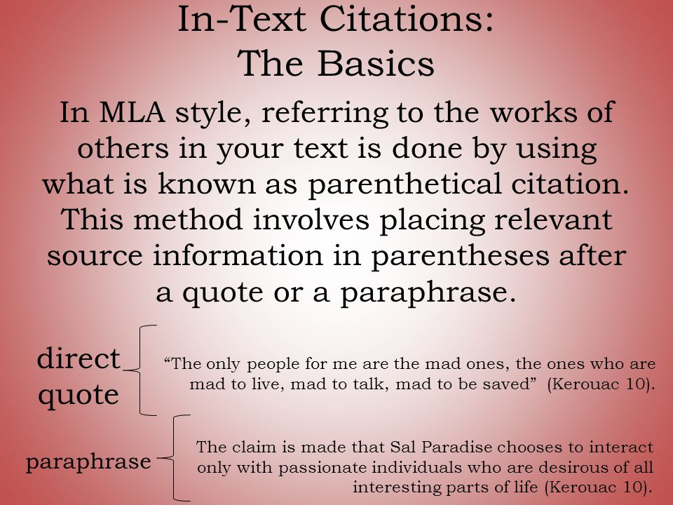 In-Text Citations: The Basics In MLA style, referring to the works of others in your text is done by using what is known as parenthetical citation.