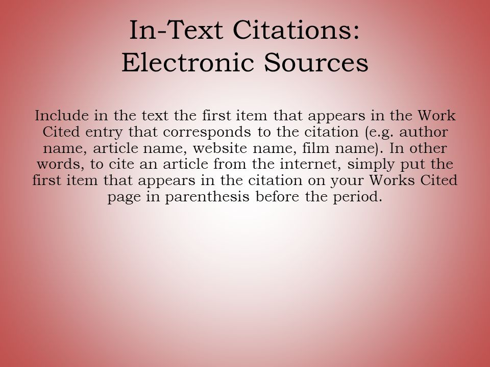 In-Text Citations: Electronic Sources Include in the text the first item that appears in the Work Cited entry that corresponds to the citation (e.g.