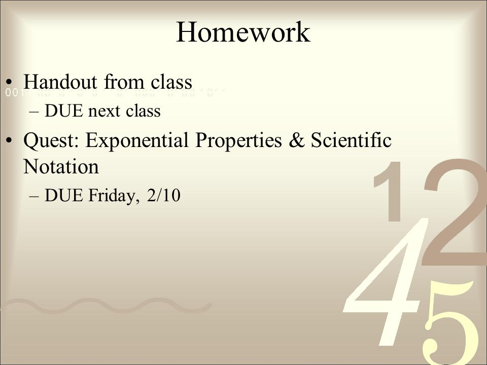 Homework Handout from class –DUE next class Quest: Exponential Properties & Scientific Notation –DUE Friday, 2/10