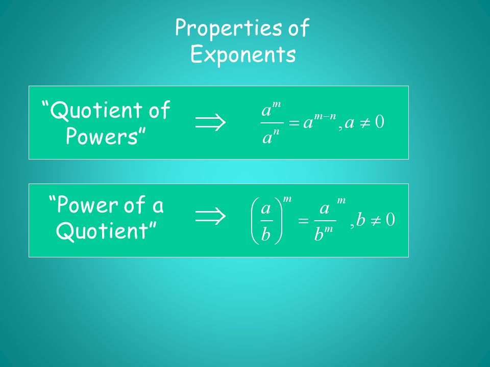Quotient of Powers Power of a Quotient Properties of Exponents