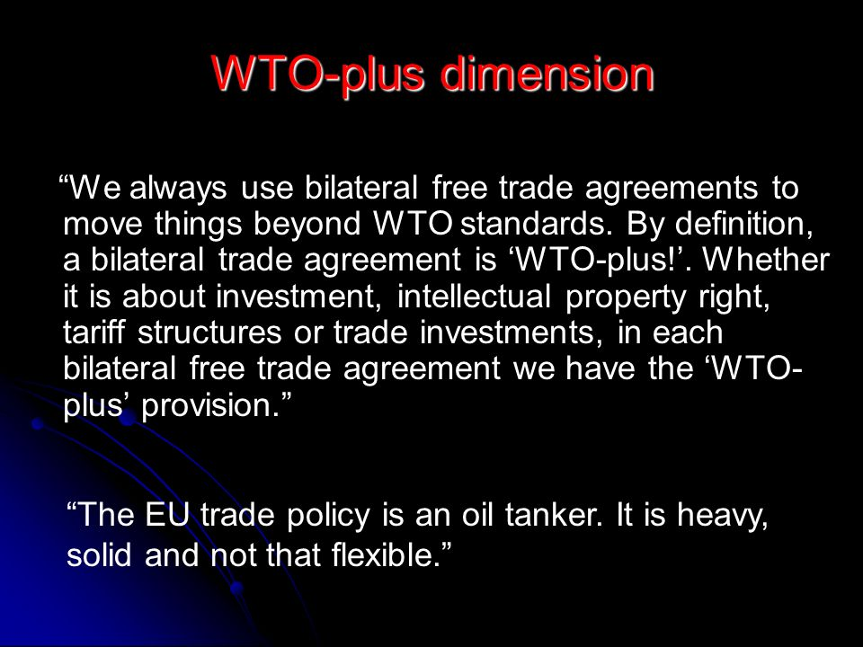 An alternative to the epa proposals a provision dropped from the wto plus dimension we always use bilateral free trade agreements to move things beyond wto platinumwayz