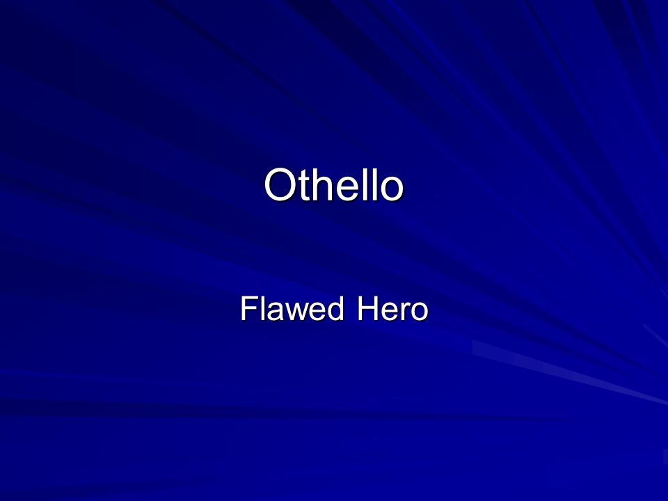 othellos flaws Othello insists that he is an honorable murderer, but he is driven to kill out of his own shortcomings (vii293) although his beautiful language and his remorse make him seem noble again, othello still denies the character flaws that have led him to this end.