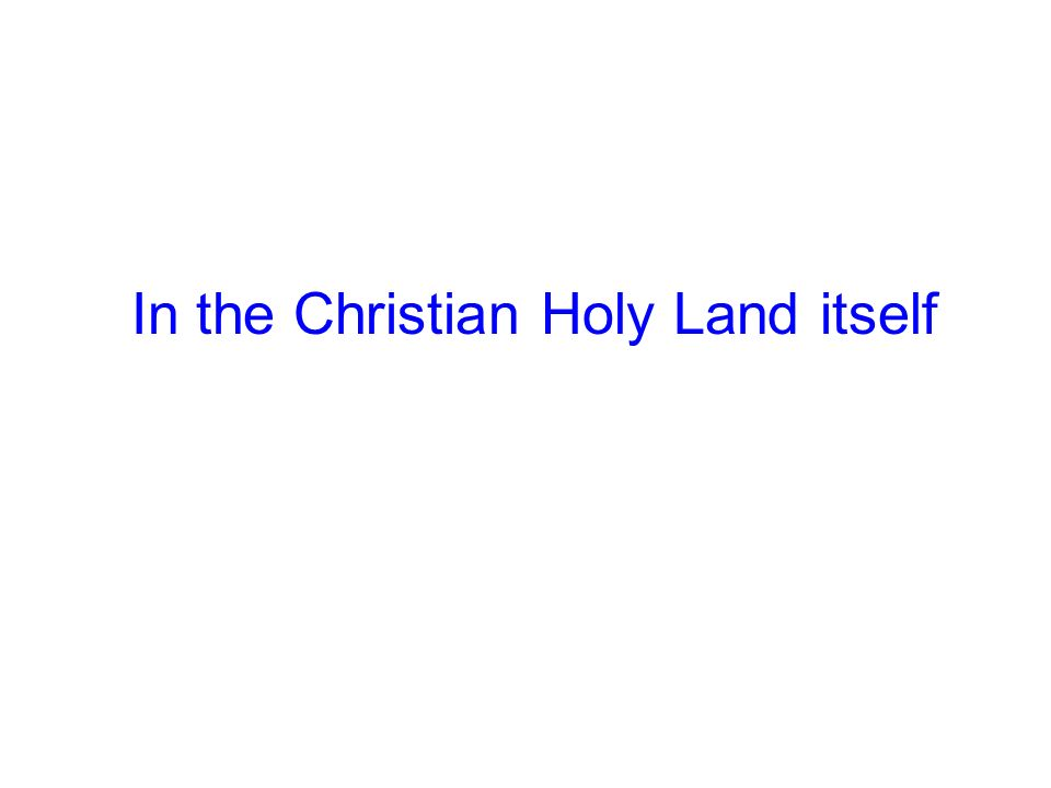 In the Christian Holy Land itself