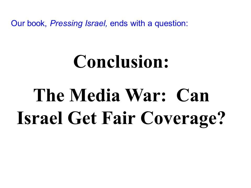 Our book, Pressing Israel, ends with a question: Conclusion: The Media War: Can Israel Get Fair Coverage