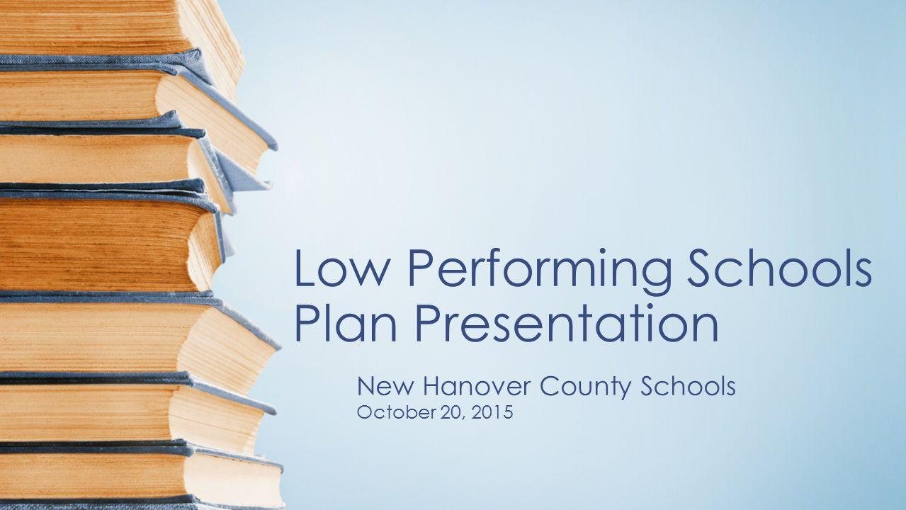 1 Low Performing Schools Plan Presentation New Hanover County Schools  October 20, 2015