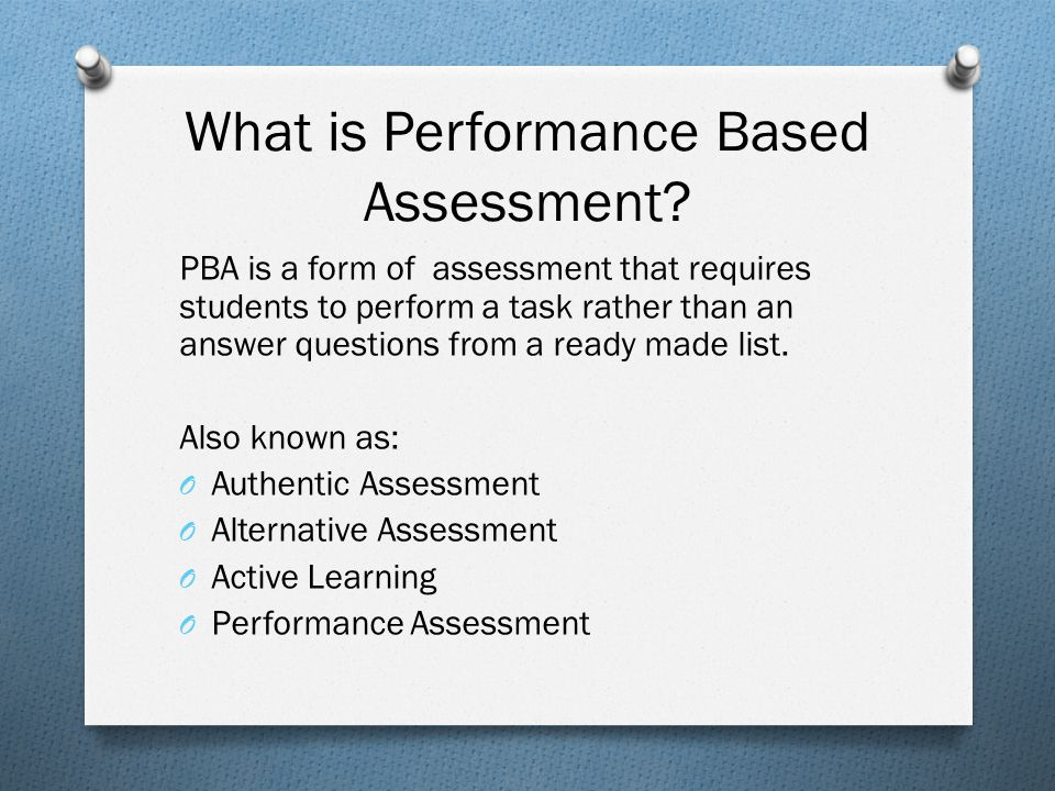 Performance Based Assessment. What is Performance Based Assessment ...