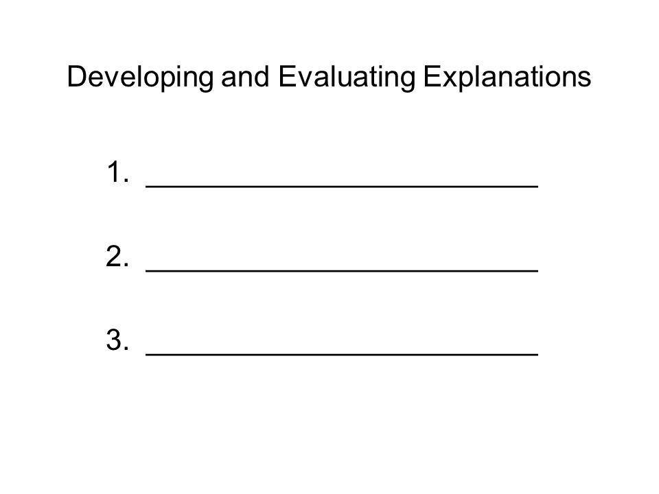 Developing and Evaluating Explanations 1. ________________________ 2.