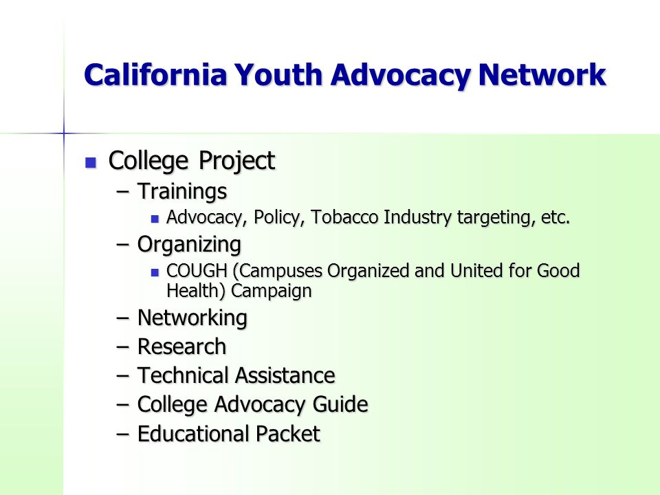 California Youth Advocacy Network College Project College Project –Trainings Advocacy, Policy, Tobacco Industry targeting, etc.