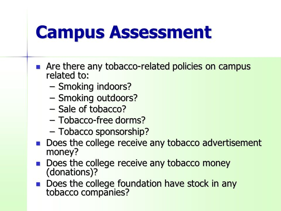 Campus Assessment Are there any tobacco-related policies on campus related to: Are there any tobacco-related policies on campus related to: –Smoking indoors.