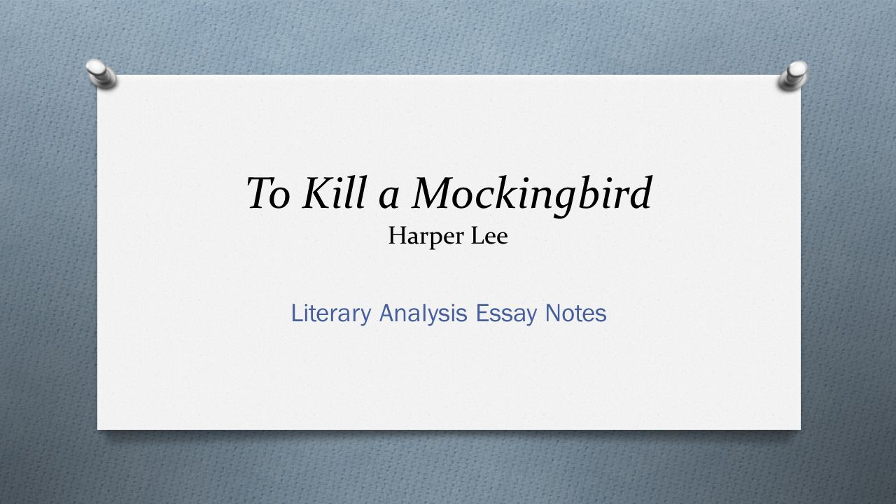 to kill a mockingbird harper lee literary analysis essay notes  1 to kill a mockingbird harper lee literary analysis essay notes