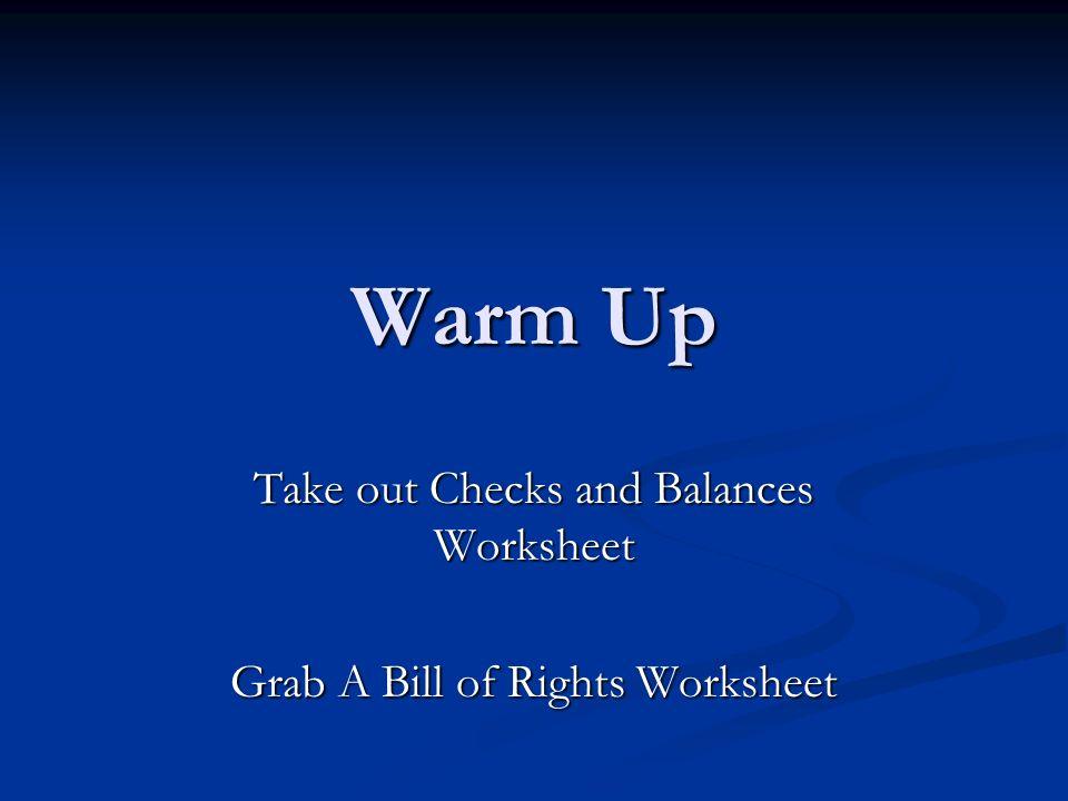 Warm Up Take out Checks and Balances Worksheet Grab A Bill of – Checks and Balances Worksheet