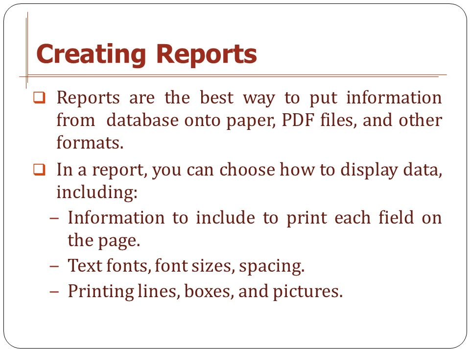 Printing Reports. Creating Reports  Reports are the best way to ...