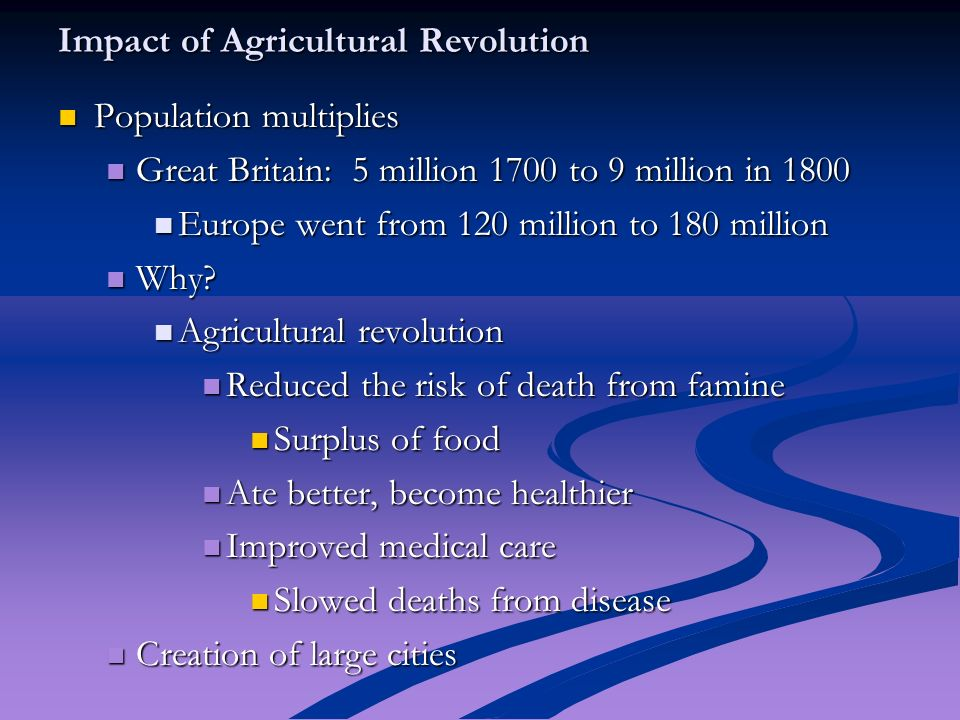 the impact of the agricultural revolution I need as many as possible just for the record i'm talking about the agricultural revolution which took place in britain just before and during the industrial revolution not the one which took place in the near east or the one which took place during the stone age.