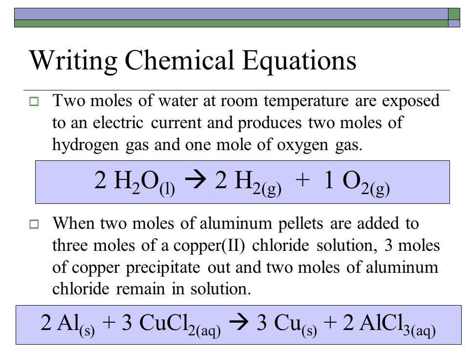 writing equations chemistry Balancing equations the chemical equation described in section 41 is balanced, meaning that equal numbers of atoms for each element involved in the reaction are represented on the reactant and product sides.