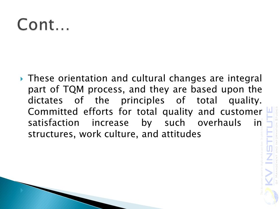  These orientation and cultural changes are integral part of TQM process, and they are based upon the dictates of the principles of total quality.