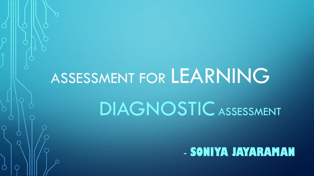 ASSESSMENT FOR LEARNING DIAGNOSTIC ASSESSMENT - SONIYA JAYARAMAN