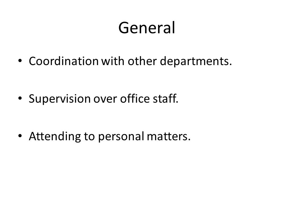General Coordination with other departments. Supervision over office staff.