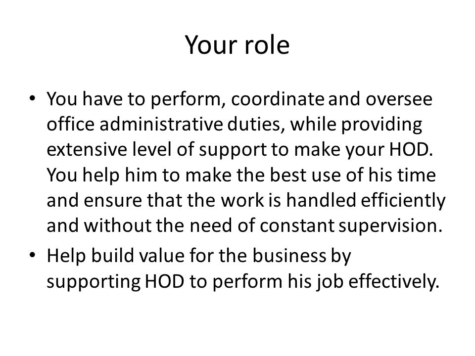 Your role You have to perform, coordinate and oversee office administrative duties, while providing extensive level of support to make your HOD.