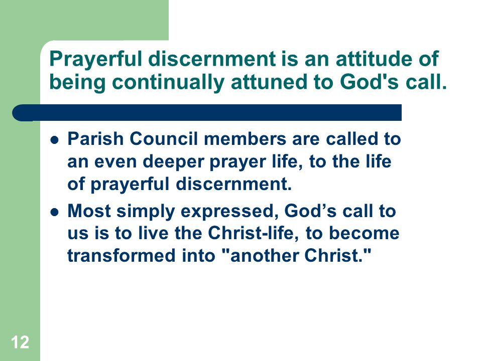 12 Prayerful discernment is an attitude of being continually attuned to God s call.