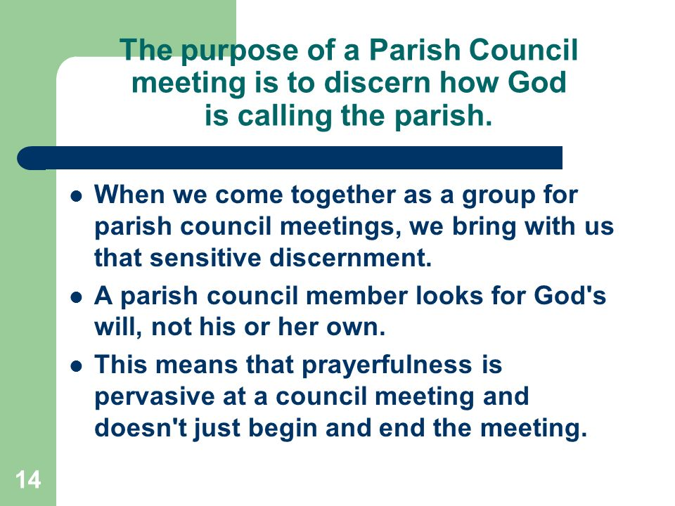 14 The purpose of a Parish Council meeting is to discern how God is calling the parish.