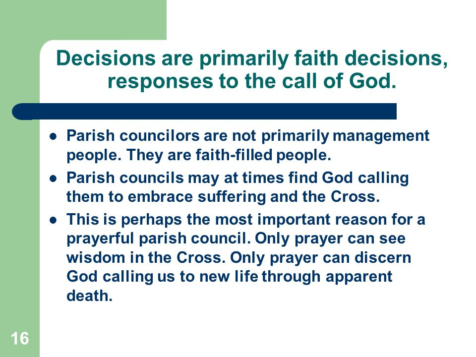16 Decisions are primarily faith decisions, responses to the call of God.
