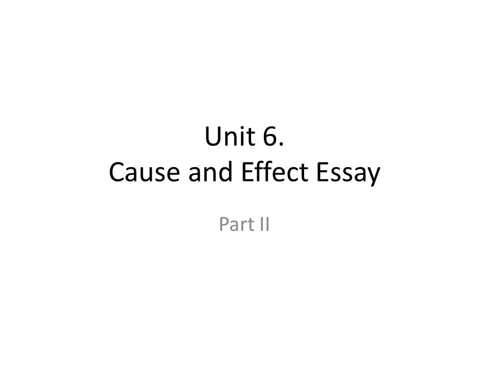 cause and effect essay 6 essay Cause and effect essay explores why things happen (cause) and what happens as a result (effects) this essay gives reasons and explanations for behaviors, events, or circumstances cause – a reason for an action or condition effect – a result or outcome return to the thesis statement and.