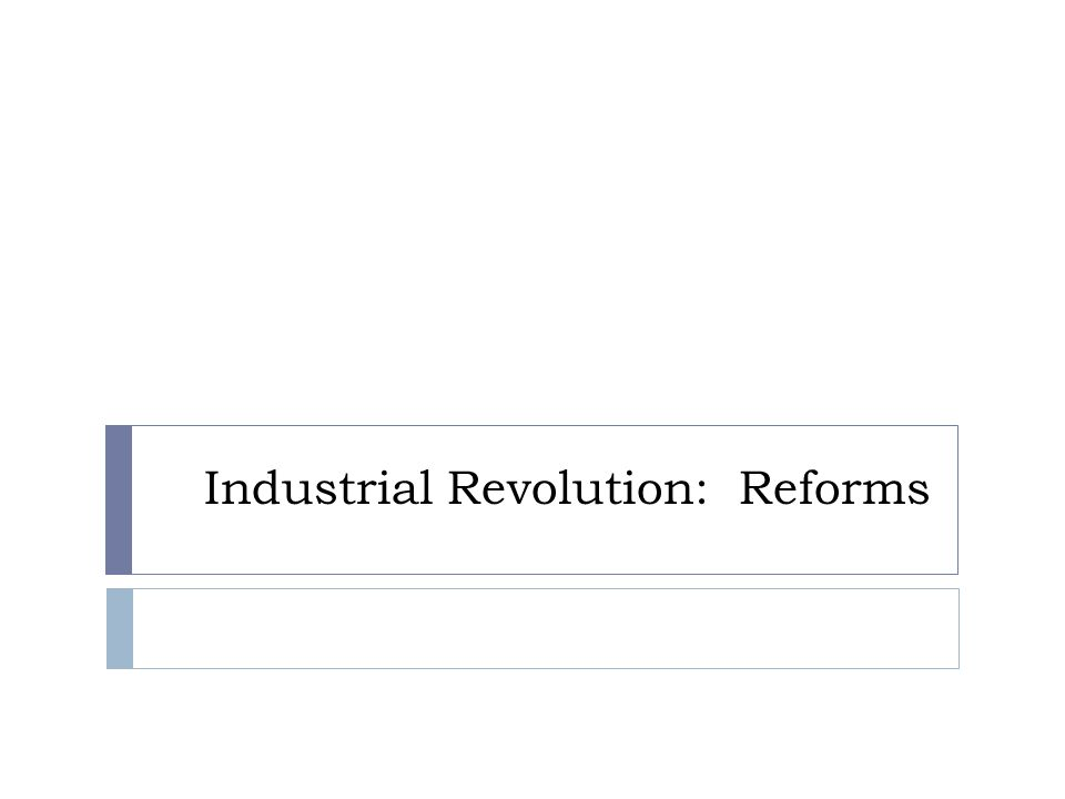Industrial Revolution: Reforms. Labor Unions  By the 1800's ...