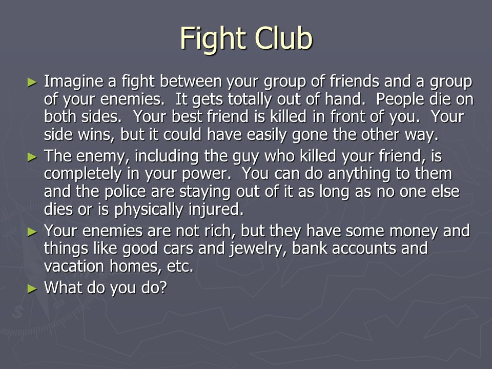 Fight Club ► Imagine a fight between your group of friends and a group of your enemies.