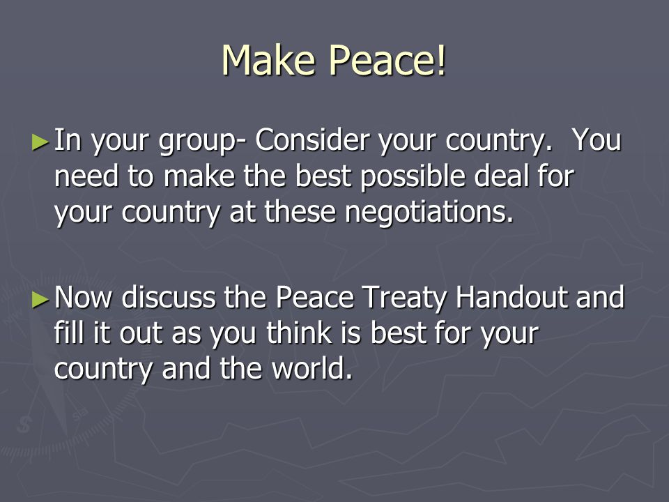 Make Peace. ► In your group- Consider your country.