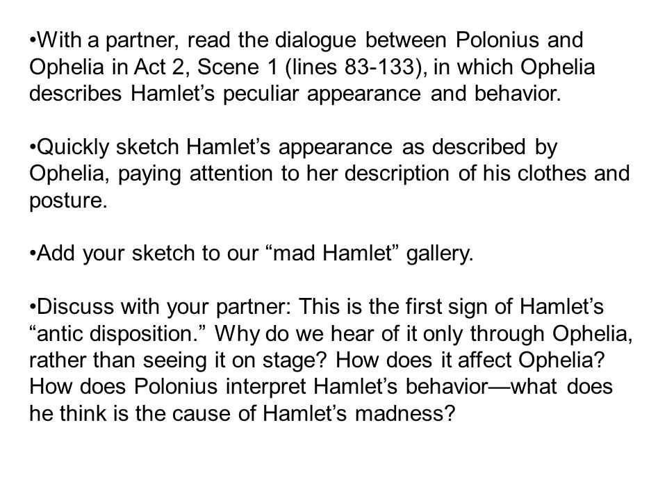 """a description of hamlet who appeared to be insane after poloniuss death Elsewhere in elsinore, hamlet has just finished disposing of polonius's body, commenting that the corpse has been """"safely stowed"""" (ivii1) rosencrantz and guildenstern appear and ask what he has done with the body."""