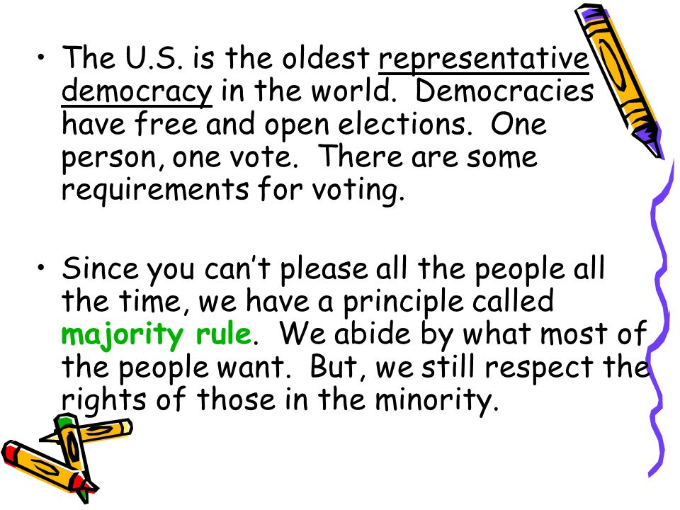 The U.S. is the oldest representative democracy in the world. Democracies have free and open elections. One person, one vote. There are some requireme