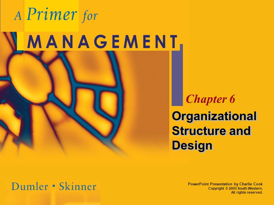 PowerPoint Presentation by Charlie Cook Copyright © 2005 South-Western. All rights reserved. Chapter 6 Organizational Structure and Design