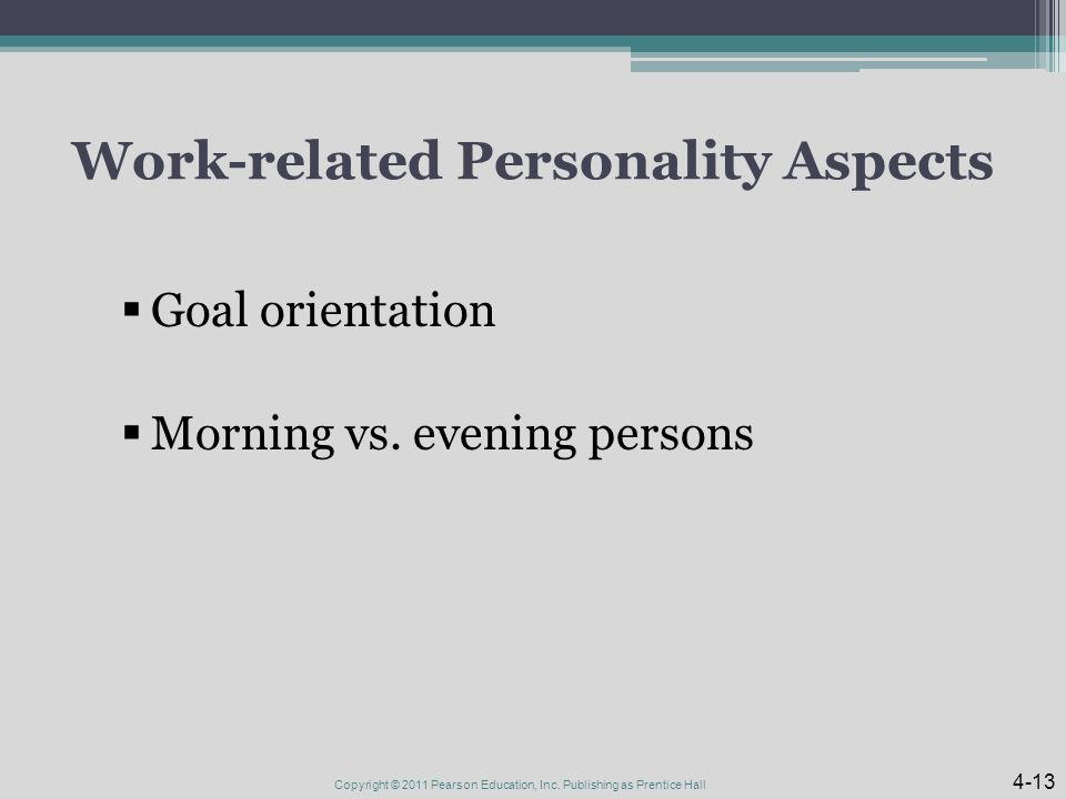 Work-related Personality Aspects  Goal orientation  Morning vs.
