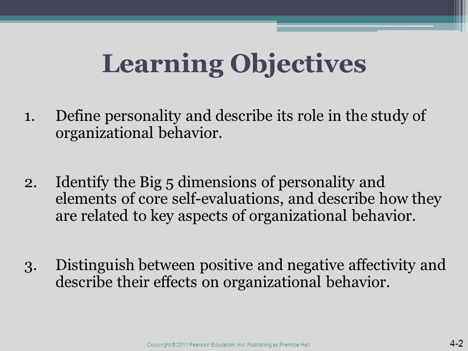 Learning Objectives 1.Define personality and describe its role in the study of organizational behavior.